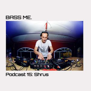 Bass Me Podcast 15 : Shrus