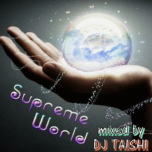 Supreme World mixed by DJ TAISHI