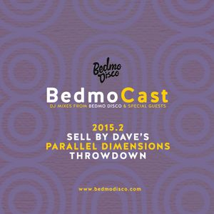 BedmoCast 2015.2 - SELL BY DAVE'S PARALLEL DIMENSIONS THROWDOWN