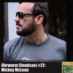 Ohrwurm Cloudcast #22: Mickey McLean