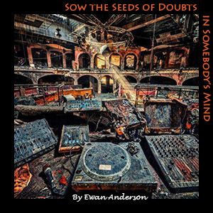 Sow the Seeds of Doubts in Somebody's Mind
