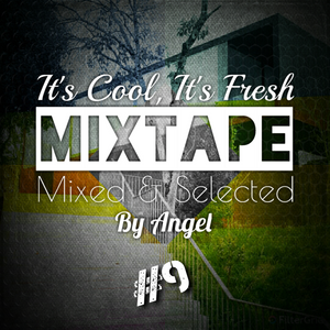 Its Cool Its Fresh Mixtape #9 - Selected & Mixed by Angel