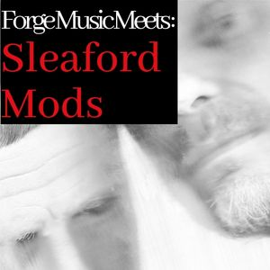 Forge Music Meets: Sleaford Mods