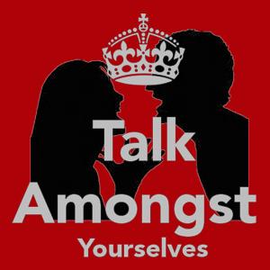 Talk Amongst Yourselves 2016-05-19