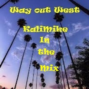 Way out West KaliMike in the mix #6
