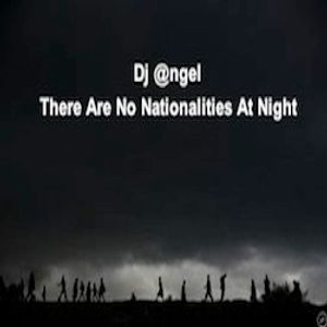 """There Are No Nationalities at Night"" w/Dj @ngel"