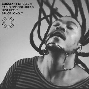Constant Circles Rado 047 with Just Her & Bruce Loko
