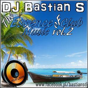 DJ Bastian S - The Essence Of Club Music vol.2 (11.07.2015) www.facebook.pl/bastiansdj