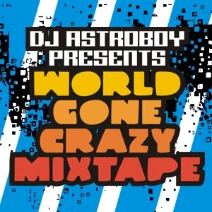 DJ Astroboy presents World Gone Crazy Mixtape