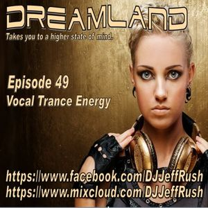 Dreamland Episode 49, June 28th 2017, Vocal Trance Energy 138-140BPM