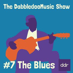 DabbledooMusic Show #7 - The Blues
