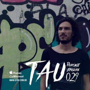 TAU PODCAST EPISODE 029
