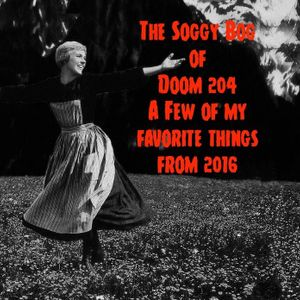 Soggy Bog of Doom 204 A Few of my Favorite things from 2016