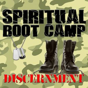 Spiritual Boot Camp- Discernment, Part 2
