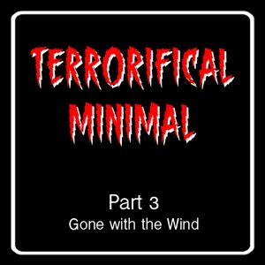 """Terrorifical Minimal Part3 """"Gone with The Wind"""""""