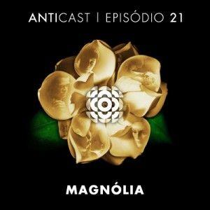 AntiCast 21 - Magnolia