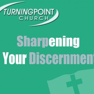 Sharpening Your Discernment - Audio