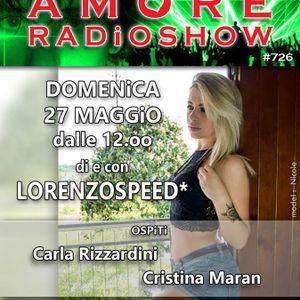 LORENZOSPEED presents AMORE Radio Show 726 Domenica 27 Maggio 2018 Carla Rizzardini e Cristina Maran