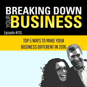 Change It Up | Top 5 Ways To Make Your Business Different in 2016 | w/ Tim Fargo | Ep. 135 | Small B