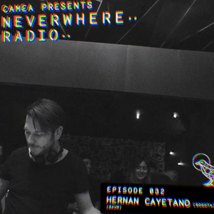 Camea Presents Neverwhere Radio 032 feat. Hernan Cayetano (Baum Club) - Bogota