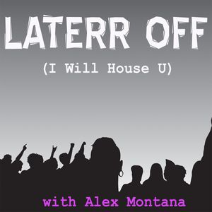 LATERR OFF with ALEX MONTANA