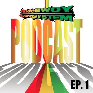 RudeBWOY SoundSYSTEM Podcast: Episode 01