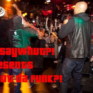 DJ SayWhut?! - Whut Da Funk - 4th Jan 2015