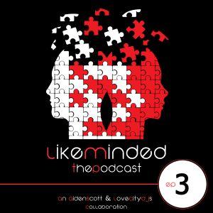 LIKEMINDED Podcast: Ep 3