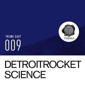 [THEMA CAST] Detroitrocketscience - TC#009