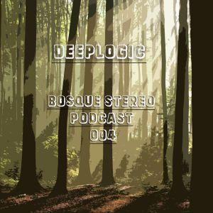 Deeplogic - Bosque Stereo Podcast 004