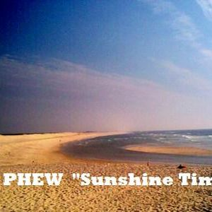 """ Sunshine Time "" session by DJ PHEW"