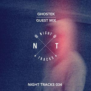 Night Tracks 034: Ghostek Guest Mix