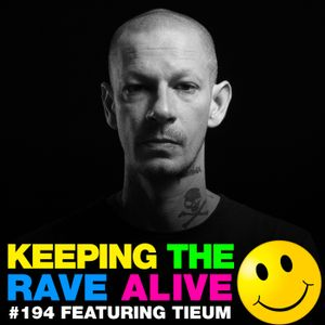 Keeping The Rave Alive Episode 194 featuring Tieum