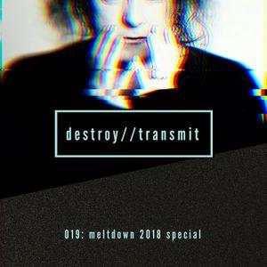 Destroy//Transmit. 019: Meltdown 2018 Special