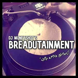 Breadutainment - DJ Moneyshot