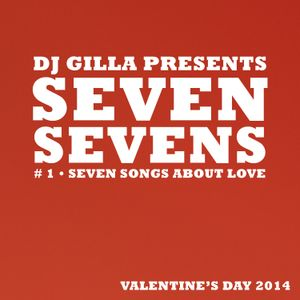 DJ GIlla presents Seven Sevens • #1 Seven Songs About Love