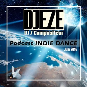 INDIE DANCE Podcast Juin 2016 Mix by DJEZE