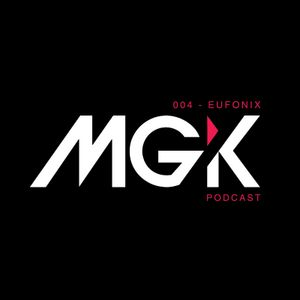 MGK PODCAST - EPISODE 004  - EUFONIX
