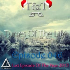 T&T – Tunes Of The Life [Episode 046] [Last Episode Of The Year 2013]