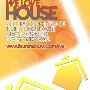 LIVE RADIO SHOW RECORDING - We Luv House - Presented By Gary Ross - June 2015 ( Flaunt Radio LIVE )