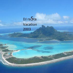 DJ raSta - Vacation  2003