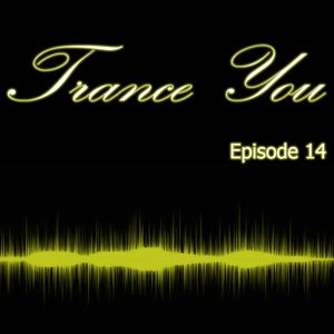 Trance You Episode 14