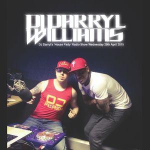 """DJ Darryl's """"House Party"""" Radio Show on GorgeousXtra! Wednesday 29.04.15"""