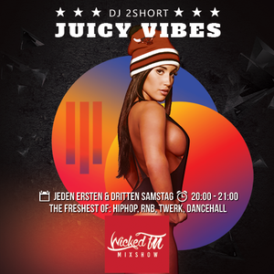 Wicked!Mixshow-Juicy Vibes with Dj2Short (02.03.19)