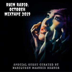 RUIN RADIO : OCTOBER MIXTAPE 2019 SPECIAL GUEST CURATED BY MARIQUEEN MAANDIG REZNOR