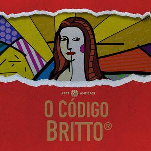 AntiCast 183 – O Código Britto®