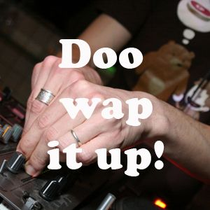 Doo wap it up!