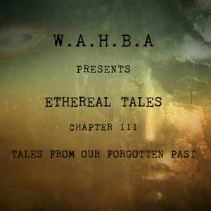 W.AH.B.A - Ethereal Tales Chapter III - Tales From Our Forgotten Past