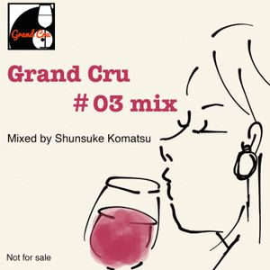 Grand Cru #03 mix - mixed by Shunsuke Komatsu