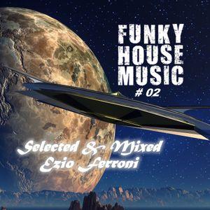 Funky House Disco # 2 Selected & Mixed by Ezio Ferroni